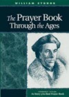 The Prayer Book Through the Ages: A Revised Edition of The Story of the Real Prayer Book - William Sydnor
