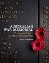 Australian War Memorial: Treasures from a Century of Collecting - Australian War Memorial