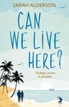 Can We Live Here?: Finding a Home in Paradise - Sarah Alderson
