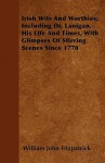 Irish Wits and Worthies; Including Dr. Lanigan, His Life and Times, with Glimpses of Stirring Scenes Since 1770 - William John Fitzpatrick