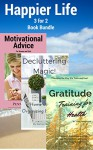 Happier Life 3 for 2 Book Bundle: Gratitude Training for Health A Research Based Approach to Change Your Attitude and Unlock Happiness Today!, Decluttering Magic! Home and Life Organizing Made Easy! - Jane Thompson, Samantha Ridder, Penny Hall
