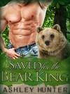 Saved For The Bear King: A BBW Paranormal Shape Shifter Romance (BBW Shifter Romance) - Ashley Hunter