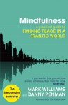 Mindfulness: A practical guide to peace in a frantic world - Mark Williams, Danny Penman