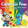 Colorific Fun: Colors and Numbers then Shapes for Kids (Fun Coloring and Art Book Series) - Baby Professor