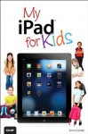 My iPad for Kids (Covers iOS 6 on iPad 3rd or 4th generation, and iPad mini) (2nd Edition) (My...) - Sam Costello