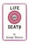 Life and Death - George Oshawa, George Ohsawa