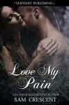 Love My Pain (Cape Falls Book 6) - Sam Crescent