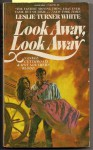 Look Away, Look Away - Leslie Turner White