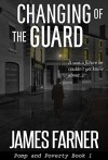 Changing of the Guard (Pomp and Poverty Book 1) - James Farner