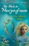 Der Fluch der Meerjungfrauen 1 - Der silberne Delfin (dtv junior) - Louise Cooper, Bente Schlick, Anne Braun