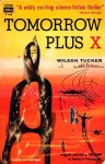 Tomorrow Plus X - Wilson Tucker