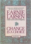 Change is a Choice - Earnie Larsen