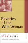 Reveries of the Wild Woman: Primal Scenes - Hélène Cixous, Beverley Bie Brahic, Hélène Cixous