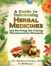 A Guide to Understanding Herbal Medicines and Surviving the Coming Pharmaceutical Monopoly - Michael Farley, Ty Bollinger