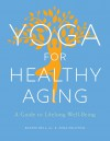 Yoga for Healthy Aging: A Guide to Lifelong Well-Being - Adrienne Baxter Bell, Nina Zolotow