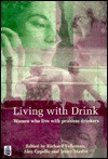Living with Drink: The Biographies of Women Who Live with Problem Drinkers - Richard Velleman, Alex Copello, Jenny Maslin, Richard Vellman