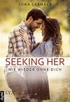 Seeking Her - Nie wieder ohne Dich - Cora Carmack