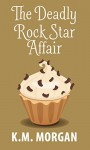 The Deadly Rock Star Affair (Cozy Mystery) (Daisy McDare Cozy Creek Mystery Book 5) - K.M. Morgan