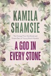 A God in Every Stone: Shortlisted for the Baileys Women's Prize for Fiction 2015 - Kamila Shamsie