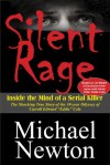 Silent Rage: Inside the Mind of a Serial Killer - Michael Newton