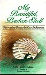 My Beautiful Broken Shell: Discovering Beauty in Our Brokenness - Carol Hamblet Adams