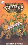 Teenage Mutant Ninja Turtles Exposed! - Joan Hake Robie