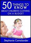 50 Things to Know to Purchase Children's Clothes on a Budget: Easy Tips to Spend Less - Siny Sebastian, 50 Things To Know