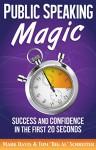 "Public Speaking Magic: Success and Confidence in the First 20 Seconds - Mark Davis, Tom ""Big Al"" Schreiter"