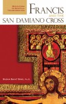 Francis and the San Damiano Cross: Meditations on Spiritual Transformation - Susan Saint Sing