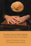 At the End of the World: Contemporary Poetry from Bulgaria - Tsvetanka Elenkova, Jonathan Dunne