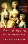 Princesses: The Six Daughters of George III - Flora Fraser