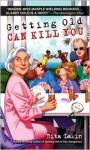 Getting Old Can Kill You - Rita Lakin
