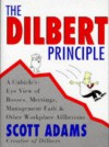 Dilbert Principle, The * A Cubicle's-Eye View of Bosses, Meetings, Management Fads . - Scott Adams