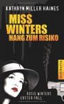 Miss Winters Hang zum Risiko - Kathryn Miller Haines, Kirsten Riesselmann