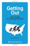 Getting Out: Your Guide to Leaving America (Updated and Expanded Edition) - Mark Ehrman, Cletus Nelson