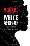 Mugabe and the White African - Ben Freeth, Desmond Tutu, John Sentamu