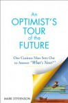 "An Optimist's Tour of the Future: One Curious Man Sets Out to Answer ""What's Next?"" - Mark Stevenson"