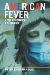 American Fever: A Tale of Romance & Pestilence - Peter Christian Hall