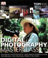 Digital Photography Masterclass: Advanced Photographic and Image Manipulation Techniques for Creating Perfect Pictures - Tom Ang