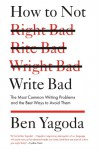 How to Not Write Bad: The Most Common Writing Problems and the Best Ways to Avoid Them - Ben Yagoda