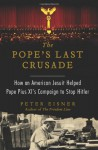 The Pope's Last Crusade: How an American Jesuit Helped Pope Pius XI's Campaign to Stop Hitler - Peter Eisner