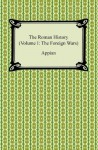 The Roman History (Volume I: The Foreign Wars) - Appian, Horace White