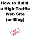 How to Build a High-Traffic Web Site or Blog - Steve Pavlina, Joe Abraham
