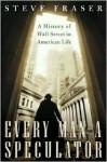 Every Man a Speculator - Steven Fraser