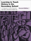 Learning to Teach History in the Secondary School - Terry Haydn, James Arthur, Martin Hunt, Alison Stephen
