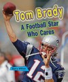Tom Brady: A Football Star Who Cares - Barry Wilner