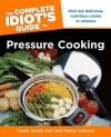 The Complete Idiot's Guide to Pressure Cooking - Carole Jacobs, Chef Patrice Johnson, Chef Patrice Johnson