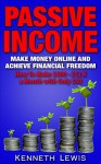 PASSIVE INCOME: Make Money Online and Achieve Financial Freedom: How To Make $500 - $12 K with only $50 *FREE BONUS Preview of 'Internet Marketing' Included ... Online Business, Affiliate Marketing) - Kenneth Lewis, Brittany Hallison, Passive Income, Financial Freedom, Internet Marketing, Passive Income Streams