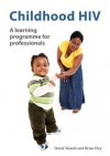 Childhood HIV: A Learning Programme for Professionals - David Woods, Eley Brian