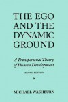 The Ego and the Dynamic Ground: A Transpersonal Theory of Human Development - Michael Washburn